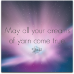 May all your dreams of yarn come true