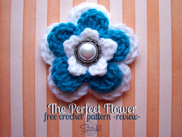 The Perfect Flower - Free Crochet Pattern - Review