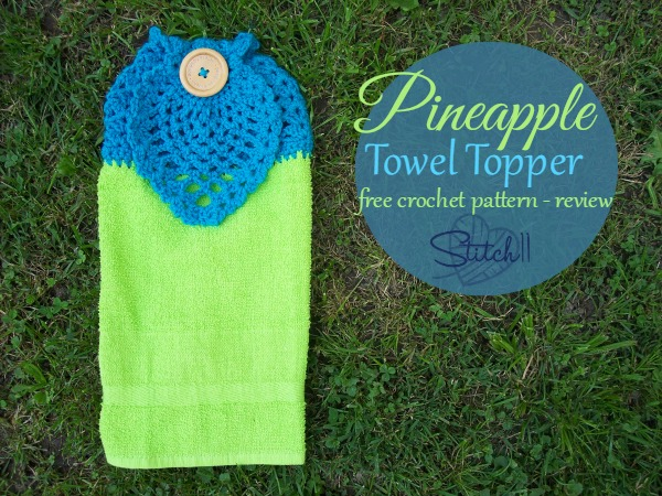 Pineapple Towel Topper - Free Crochet Pattern - Stitch11 Review